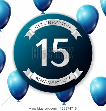 Silver number fifteen years anniversary celebration on blue circle paper banner with silver ribbon. Realistic blue balloons with ribbon on white background. Vector illustration.