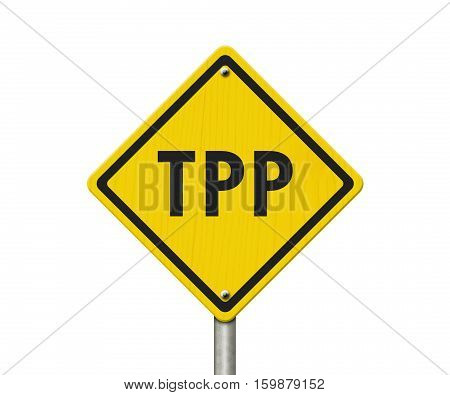 Trans-Pacific Partnership yellow warning road sign Yellow caution sign with words TPP isolated over white 3D Illustration