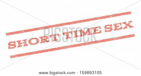 Short Time Sex watermark stamp. Text caption between parallel lines with grunge design style. Rubber seal stamp with unclean texture. Vector salmon color ink imprint on a white background.