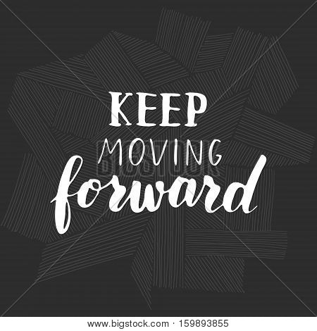 Vector hand written quote Keep moving forward. T-shirt, poster and card design. Trendy lettering.