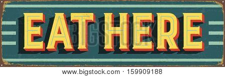Vintage metal sign - Eat Here - Vector EPS10. Grunge and rusty effects can be easily removed for a cleaner look.