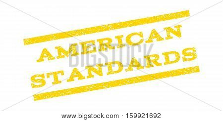 American Standards watermark stamp. Text tag between parallel lines with grunge design style. Rubber seal stamp with scratched texture. Vector yellow color ink imprint on a white background.