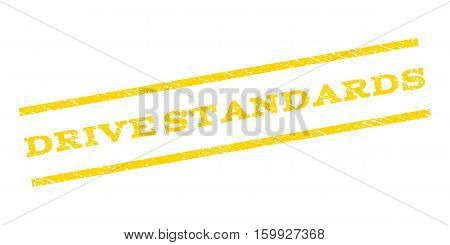 Drive Standards watermark stamp. Text caption between parallel lines with grunge design style. Rubber seal stamp with unclean texture. Vector yellow color ink imprint on a white background.