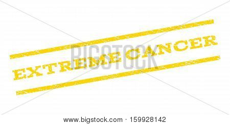 Extreme Cancer watermark stamp. Text caption between parallel lines with grunge design style. Rubber seal stamp with scratched texture. Vector yellow color ink imprint on a white background.