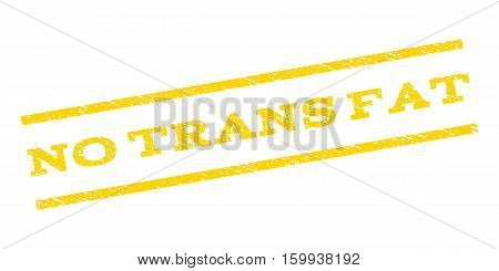 No Trans Fat watermark stamp. Text caption between parallel lines with grunge design style. Rubber seal stamp with unclean texture. Vector yellow color ink imprint on a white background.