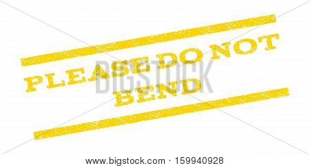 Please Do Not Bend watermark stamp. Text tag between parallel lines with grunge design style. Rubber seal stamp with dirty texture. Vector yellow color ink imprint on a white background.