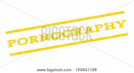 Pornography watermark stamp. Text caption between parallel lines with grunge design style. Rubber seal stamp with unclean texture. Vector yellow color ink imprint on a white background.