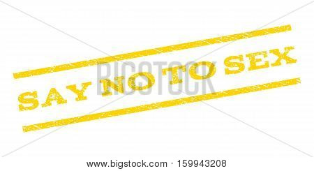 Say No To Sex watermark stamp. Text tag between parallel lines with grunge design style. Rubber seal stamp with dirty texture. Vector yellow color ink imprint on a white background.