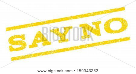 Say No watermark stamp. Text caption between parallel lines with grunge design style. Rubber seal stamp with unclean texture. Vector yellow color ink imprint on a white background.