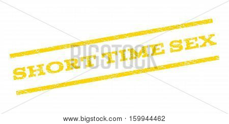 Short Time Sex watermark stamp. Text caption between parallel lines with grunge design style. Rubber seal stamp with dirty texture. Vector yellow color ink imprint on a white background.