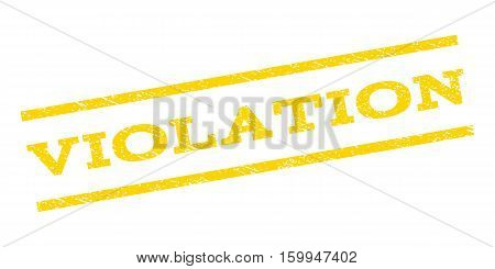 Violation watermark stamp. Text caption between parallel lines with grunge design style. Rubber seal stamp with unclean texture. Vector yellow color ink imprint on a white background.