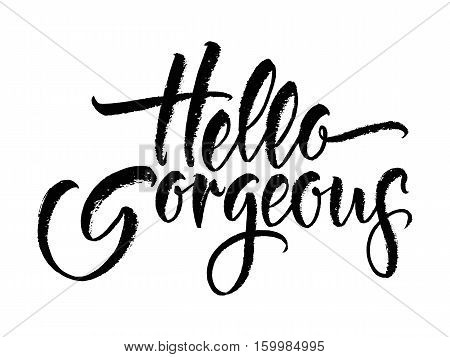 Modern Calligraphy Inspirational Quote - Hello Gorgeous.