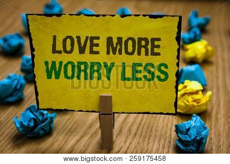 Writing Note Showing Love More Worry Less. Business Photo Showcasing Have A Good Attitude Motivation