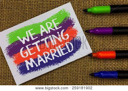 Word Writing Text We Are Getting Married. Business Concept For Engagement Wedding Preparation Loving