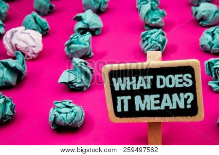 Text Sign Showing What Does It Mean Question. Conceptual Photo Confusion Curiosity Questioning Inqui