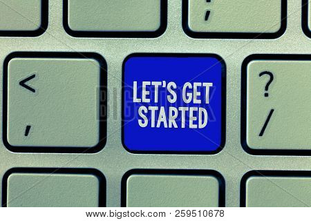 Handwriting Text Let S Is Get Started. Concept Meaning To Begin Doing Or Working On Something Bring