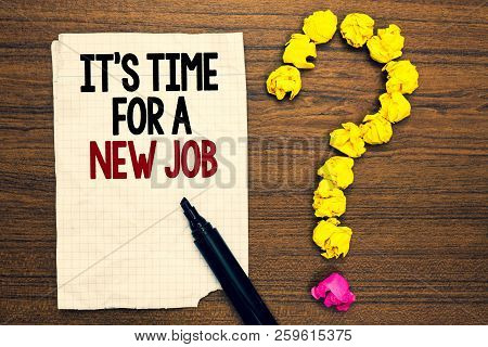 Word Writing Text It S Is Time For A New Job. Business Concept For Career Changes Seeking Other Work
