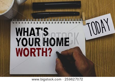 Conceptual Hand Writing Showing What S Is Your Home Worth Question. Business Photo Text Value Of A H