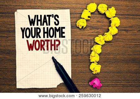 Word Writing Text What S Is Your Home Worth Question. Business Concept For Value Of A House Property