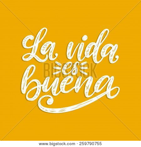 La Vida Es Buena Translated From Spanish Life Is Good Handwritten Phrase On Yellow Background. Vecto