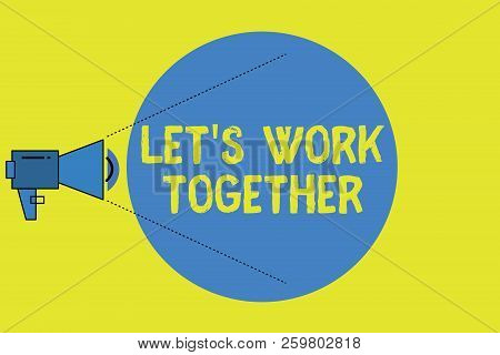Writing Note Showing Let S Is Work Together. Business Photo Showcasing Unite And Join Forces To Achi