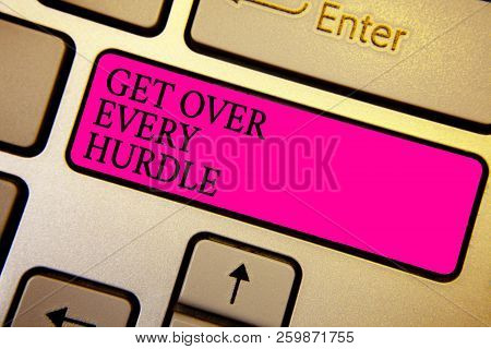 Handwriting text Get Over Every Hurdle. Concept meaning Overcome any obstacle problem trouble adversities Crystal orange computer keyboard pink button written texts enter word. poster
