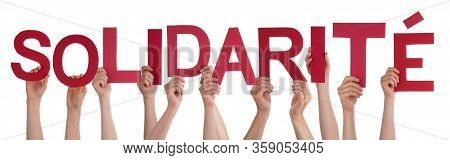 People Hands Holding Word Solidarite Means Solidarity, Isolated Background