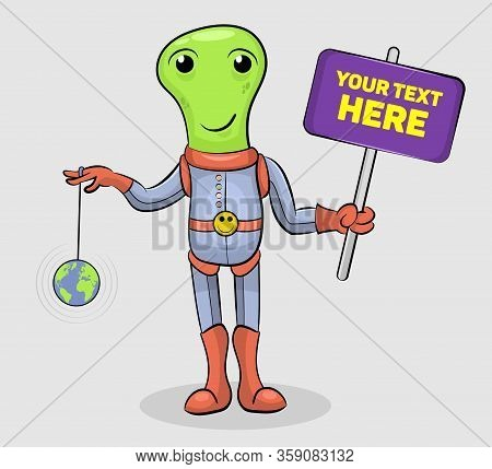 Funny Cartoon Alien Invader Holds Signboard While Playing With A Toy Earth. Design For Print, Toy Sh