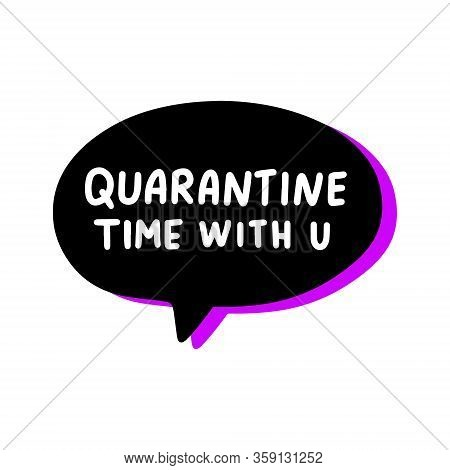 Quarantine Time With You Hand Drawn Vector Illustration Speech Bubble In Cartoon Comic Style Covid-1
