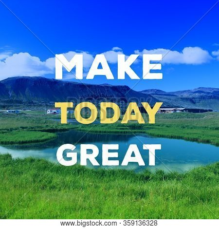 Make Today Great. Positive Energy. Motivational Quote Poster. Success Motivation.