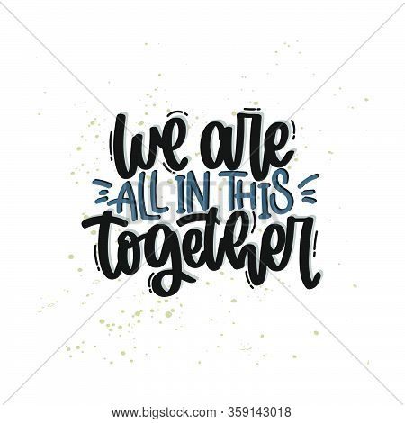 Vector Hand Drawn Illustration. Lettering Phrases We Are All In This Together. Idea For Poster, Post
