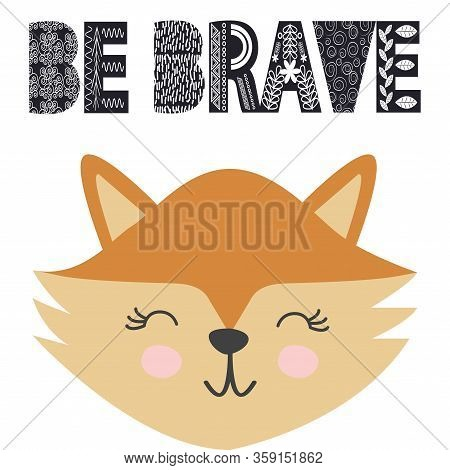 Cute Little Fox Smiling Face In Scandinavian Style. Inscription Quote Be Brave In The Norman Ethnic