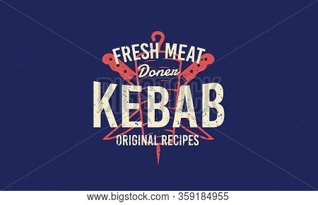Doner Kebab Vintage Grunge Logo. Doner Kebab And Kebab Knives Silhouettes With Lettering. Retro Typo