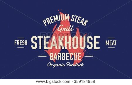 Steak House, Barbecue Restaurant Logo, Poster. Bbq Trendy Logo With Fire Flame And Lettering. Retro