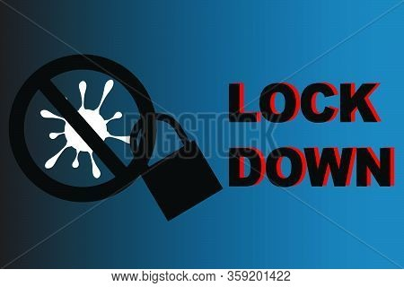 Stop Virus Sign With A Lock And Message Of Lock Down, Covid-19 Pandemic Situation