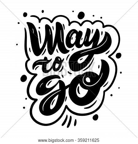 Way To Go. Hand Drawn Motivation Lettering Phrase. Black Color. Vector Illustration. Isolated On Whi