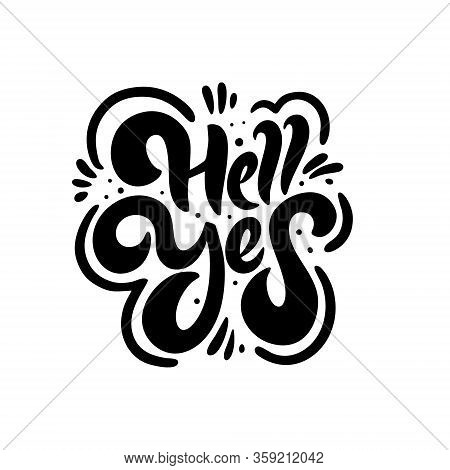 Hell Yes Phrase. Modern Brush Calligraphy. Black Color. Vector Illustration. Isolated On White Backg