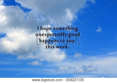 Inspirational Quote - I Hope Something Unexpectedly Good Happens To You This Week. On Background Of