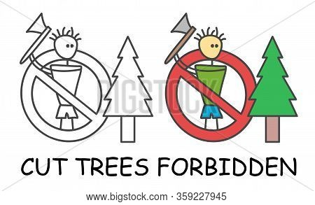 Funny Vector Stick Man Wants To Cut A Tree With Axe In Children's Style. Cut Trees Forbidden Sign Re