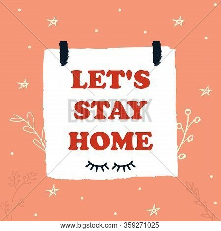 Stay Home, Stay Safe - Lettering Typography Poster With Text For Self Quarine Times. Hand Letter Scr