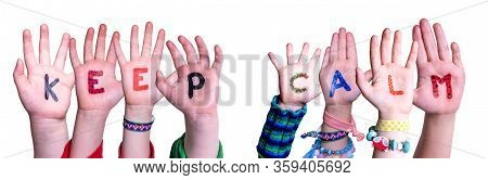 Kids Hands Holding Word Keep Calm, Isolated Background