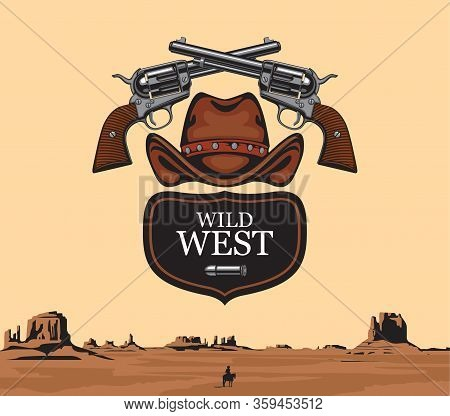 Vector Banner With Two Old Crossed Revolvers, Bullet And Cowboy Hat With Words Wild West On The Back