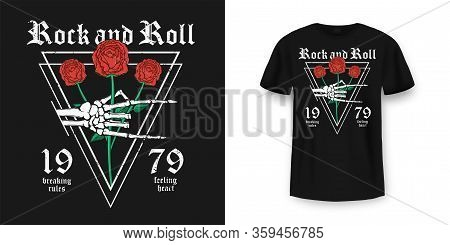 Rock And Roll T-shirt Design. Skeleton Hand Is Holding Red Roses. Vintage Rock Music Style Graphic F