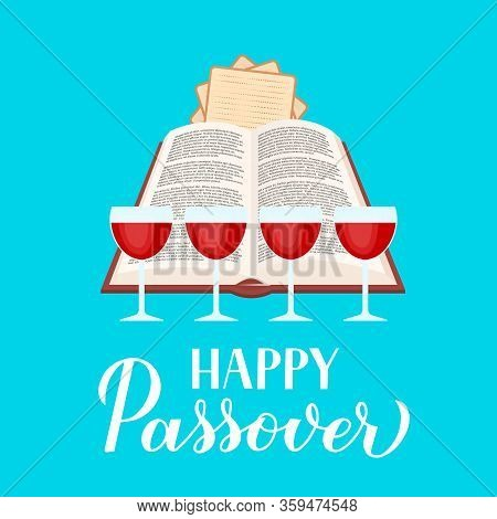 Happy Passover Calligraphy Hand Lettering With Haggadah Book, Glasses Of Wine And Matzo. Jewish Holi