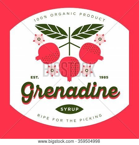 Grenadine Label. Pomegranate Syrup Sticker. Ripe Pomegranate Fruits With Leaves And Flowers.