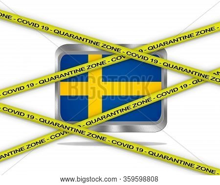 Covid-19 Warning Yellow Ribbon Written With: Quarantine Zone Cover 19 On Sweden Flag Illustration. C