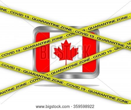 Covid-19 Warning Yellow Ribbon Written With: Quarantine Zone Cover 19 On Canada Flag Illustration. C
