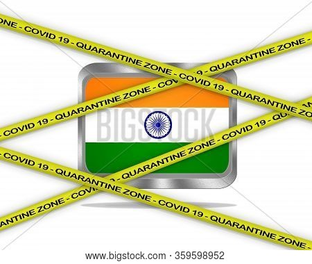 Covid-19 Warning Yellow Ribbon Written With: Quarantine Zone Cover 19 On India Flag Illustration. Co