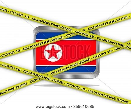 Covid-19 Warning Yellow Ribbon Written With: Quarantine Zone Cover 19 On North Korea Flag Illustrati