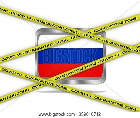 Covid-19 Warning Yellow Ribbon Written With: Quarantine Zone Cover 19 On Russia Flag Illustration. C